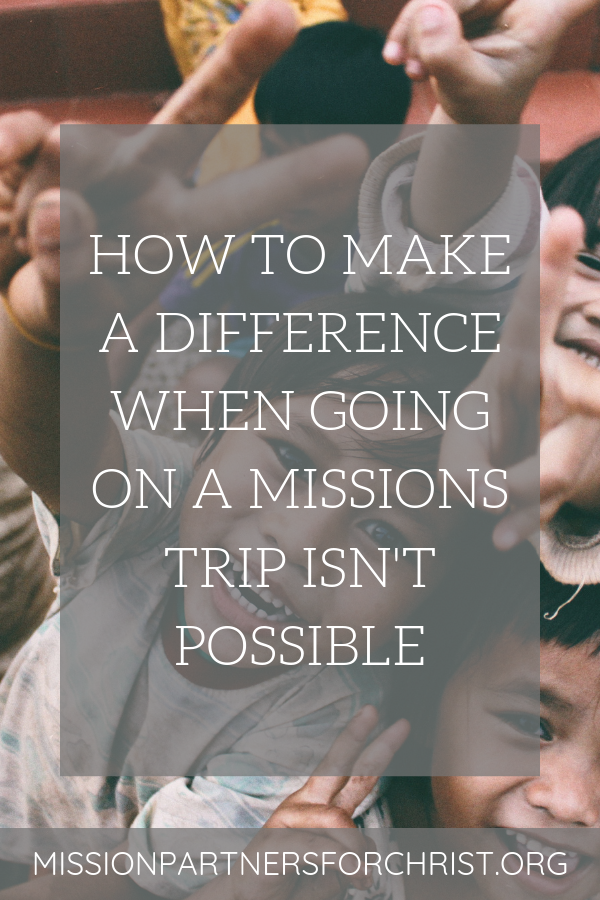 make a difference, mission, mission trip, support, loved one, missions trip